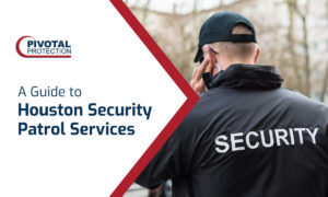 Guide to Houston Security Patrol Services